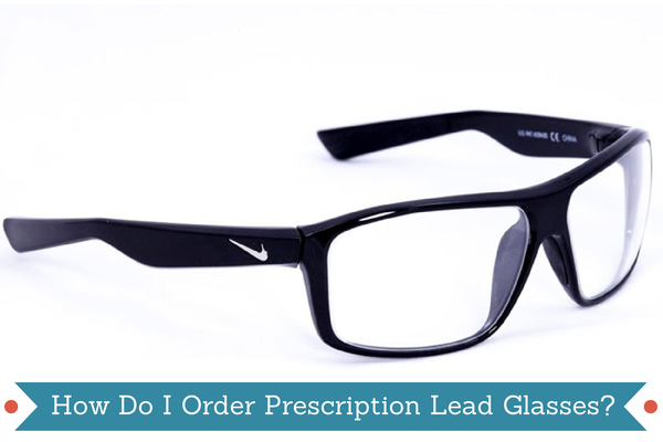 How Do I Order Prescription Lead Glasses?